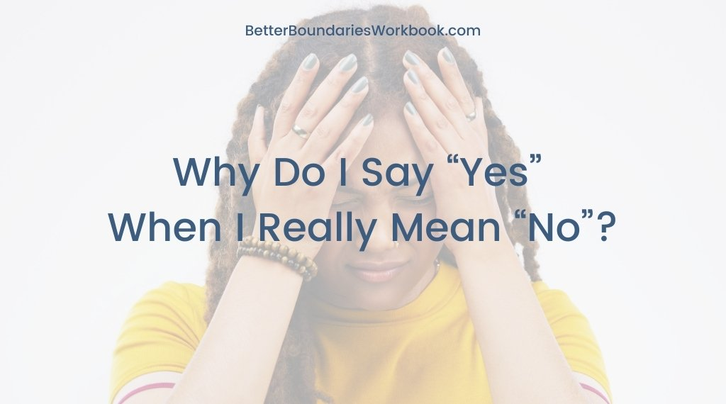"""Why Do I Say """"Yes"""" When I Mean """"No""""?"""